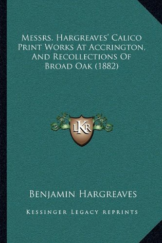 Messrs. Hargreaves' Calico Print Works at Accrington, and Recollections of Broad Oak (1882)