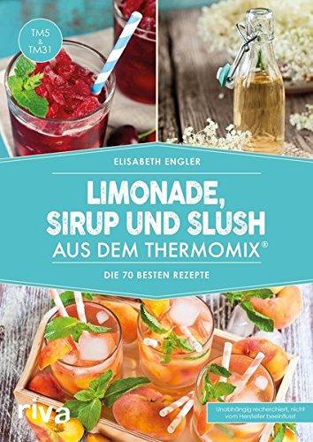 Preisvergleich Produktbild Limonade, Sirup und Slush aus dem Thermomix®: Die 70 besten Rezepte