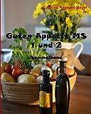 Guten Appetit MS 1+2: Sammelband alltagstauglicher Rezepte für ernährungsbewusste Feinschmecker mit und ohne Multiple Sklerose (Band 1 und 2) -