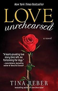 Love Unrehearsed: The Love Series, Book 2 von [Reber, Tina]