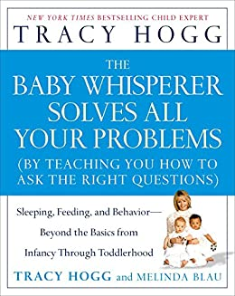 The Baby Whisperer Solves All Your Problems: Sleeping, Feeding, and Behavior--Beyond the Basics (English Edition) von [Hogg, Tracy, Blau, Melinda]