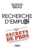 Recherche d'emploi : secrets de pros: Trois professionnels incontournables de la recherche d'emploi partagent avec vous leurs secrets les mieux gardés....