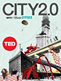 City 2.0: The Habitat of the Future and How to Get There (TED Books Book 31) (English Edition)