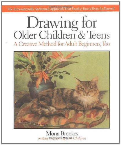 Drawing for Older Children and Teens: A Creative Method for Adult Beginners, Too: The Internationally Acclaimed Method That Teaches You to Draw for Yourself por Mona Brookes