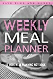 Weekly Meal Planner: 52 Week Meal Planning Notebook: Save Time & Money with This Blank Meal Prep Book: Volume 1 (Meal Planners and Notebooks)