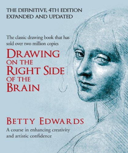 Drawing on the Right Side of the Brain: A Course in Enhancing Creativity and Artistic Confidence por Betty Edwards