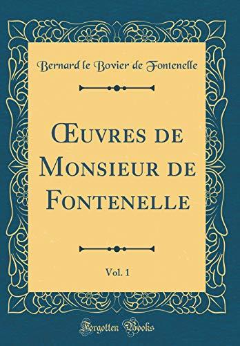 Oeuvres de Monsieur de Fontenelle, Vol. 1 (Classic Reprint)
