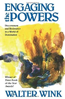 Engaging the Powers: Discernment and Resistance in a World of Domination by [Wink, Walter]