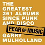 Fear of Music: The Greatest 261 Albums Since Punk and Disco