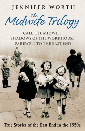 The Midwife Trilogy: Call the Midwife, Shadows of the Workhouse, Farewell to the East End por Jennifer Worth