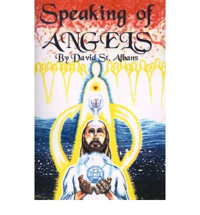 [ [ [ Speaking of Angels: A Journal of Angelic Contact [ SPEAKING OF ANGELS: A JOURNAL OF ANGELIC CONTACT ] By St Albans, David Thomas ( Author )Dec-01-2000 Paperback