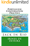 Portuguese Conversation Practice (Portuguese Conversation Practice Jack In Rio Livro 1) (Portuguese Edition)