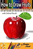 How to Draw Fruits: with Colored Pencils