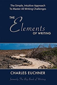 The Elements of Writing: The Complete How-To Guide to Writing, With 100 Short Case Studies and Hints from Masters in All Genres (English Edition) di [Euchner, Charles]