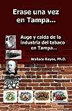 Erase Una Vez En Tampa: Auge y Caida de La Industria Tabaco.