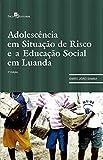 Adolescência em Situação de Risco e a Educação Social em Luanda