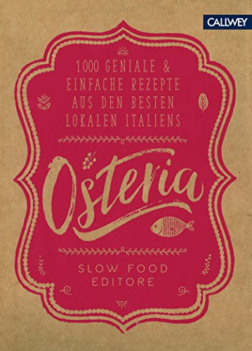 Osteria: 1.000 geniale & einfache Rezepte aus den besten Lokalen Italiens