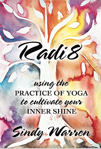 RADI8: Using the Practice of Yoga to Cultivate Your Inner ...