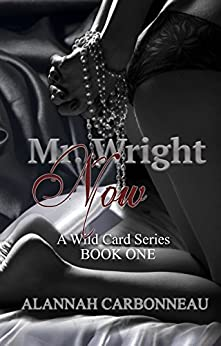 Mr. Wright Now (A Wild Card Novel - Book 1) by [Carbonneau, Alannah]
