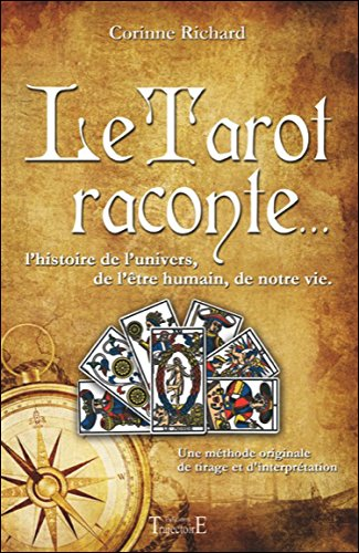 Le Tarot raconte... L'histoire de l'univers, de l'être humain, de notre vie