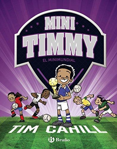 Mini Timmy - El Minimundial (Castellano - A Partir De 6 Años - Personajes Y Series - Mini Timmy) por Tim Cahill