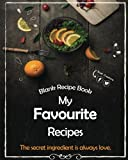 Blank Recipe Book: My Favourite Recipes