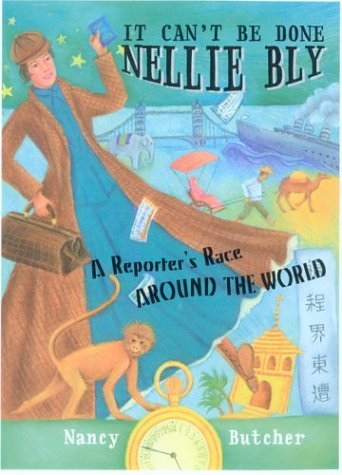 It Can't Be Done, Nellie Bly: A Reporter's Race Around the World by Nancy Butcher (1-Sep-2003) Hardcover