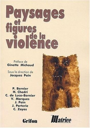 Paysages et figures de la violence par Jacques Pain