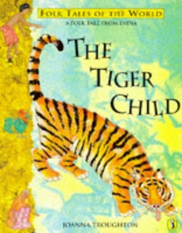 The Tiger Child: A Folk Tale from India (Puffin Folk Tales of the World) by Troughton, Joanna (October 31, 1996) Paperback