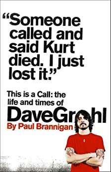 This Is a Call: The Life and Times of Dave Grohl von [Brannigan, Paul]