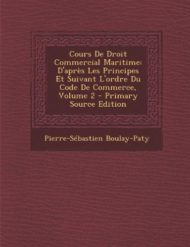Cours de Droit Commercial Maritime: D'Apres Les Principes Et Suivant L'Ordre Du Code de Commerce, Volume 2 par Pierre-Sebastien Boulay-Paty
