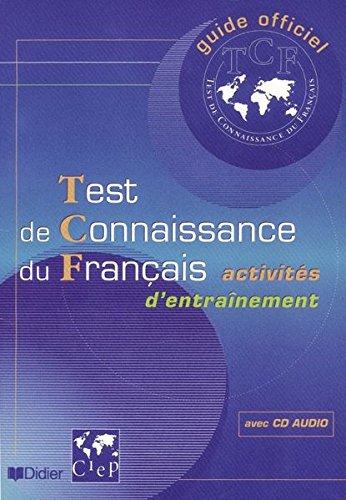 Guide officiel d'entraînement au TCF : Test de connaissance du français, activités d'entraînement (1 livre + 1 CD audio)