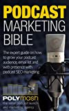 The Podcast Marketing Bible: An expert guide on how to grow your podcast audience, email list and web presence with podcasting specific SEO & marketing Content Strategy Book 1 (English Edition)