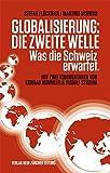 Globalisierung: die zweite Welle: Was die Schweiz erwartet - Stefan Flückiger, Martina Schwab