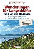 Wanderungen für Langschläfer: rund um den Bodensee. 30 erlebnisreiche Halbtagstouren in Deutschland, Österreich und der Schweiz. Familienwanderungen am Bodensee.