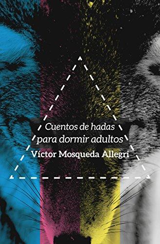 Cuentos de hadas para dormir adultos por Víctor Mosqueda Allegri