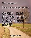 Geschichten aus der Heimat: Onkel, Oma, Eis am Stiel   & die Puppe Missy