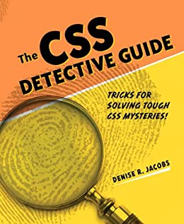 The CSS Detective Guide: Tricks for solving tough CSS mysteries,  ePub: Tricks for solving tough CSS mysteries, ePub, The (English Edition) par [Jacobs, Denise R.]
