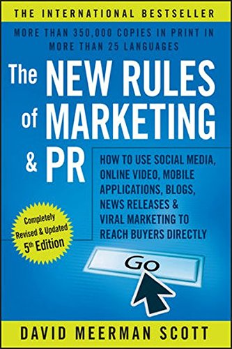 The New Rules of Marketing and PR: How to Use Social Media, Online Video, Mobile Applications, Blogs, News Releases, and Viral Marketing to Reach Buyers Directly por David Meerman Scott