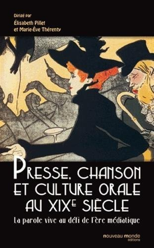 Presse, chanson et culture orale au XIXe siècle : La parole vive au défi de l'ère médiatique de Elisabeth Pillet (7 décembre 2012) Broché