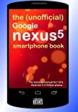 The (Unofficial) Google Nexus 5 SmartPhone Book: The missing manual for LG's Android 4.4 KitKat phone by UnofficialBooks (2013) Paperback