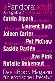 ePandora:adult - Februar 2013 (Das eBook-Magazin für erotische Literatur) von [Rabengut, Natalie, McCraw, Pat, Pasión, Saskia, Carter, Joleen, Bach, Laurent, Alpach, Catrin, Pink, Ava]