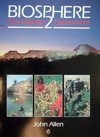 Biosphere 2: The Human Experiment by Allen, John L. (1991) Paperback