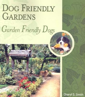 [(Dog Friendly Gardens, Garden Friendly Dogs)] [Author: Cheryl S Smith] published on (October, 2008)