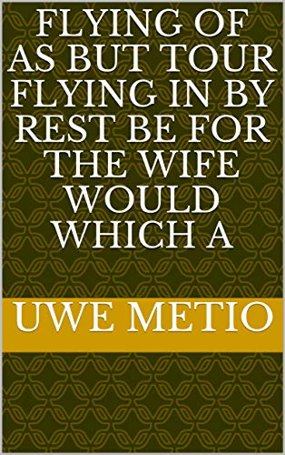Flying of as But tour flying in by rest be For the wife would which a (Spanish Edition)