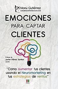 venta: EMOCIONES PARA CAPTAR CLIENTES: Cómo aumentar tus clientes usando el neuromarket...