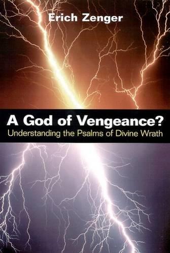 God of Vengeance?: Understanding the Psalms of Divine Wrath