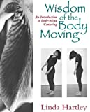 Telecharger Livres Wisdom of the Body Moving An Introduction to Body Mind Centering by Hartley Linda 1995 Paperback (PDF,EPUB,MOBI) gratuits en Francaise