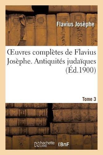 Oeuvres complètes de Flavius Josèphe. Antiquités judaïques. Tome 3
