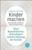 Kinder machen: Neue Reproduktionstechnologien und die Ordnung der Familie. Samenspender, Leihmütter, Künstliche Befruchtung
